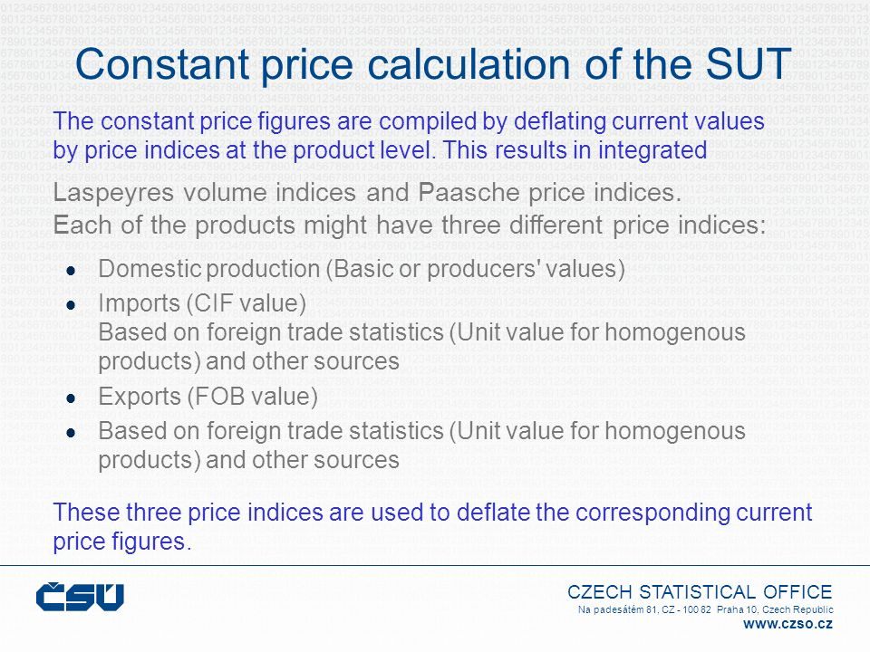 CZECH STATISTICAL OFFICE Na padesátém 81, CZ - 100 82 Praha 10, Czech Republic www.czso.cz Constant price calculation of the SUT Domestic production (