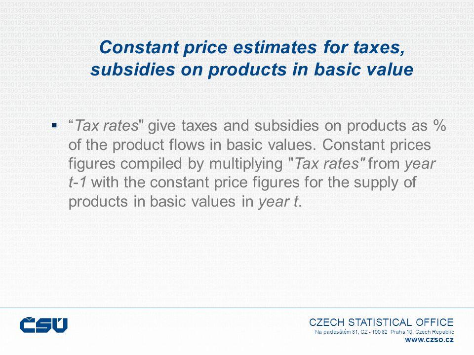 CZECH STATISTICAL OFFICE Na padesátém 81, CZ - 100 82 Praha 10, Czech Republic www.czso.cz Constant price estimates for taxes, subsidies on products i