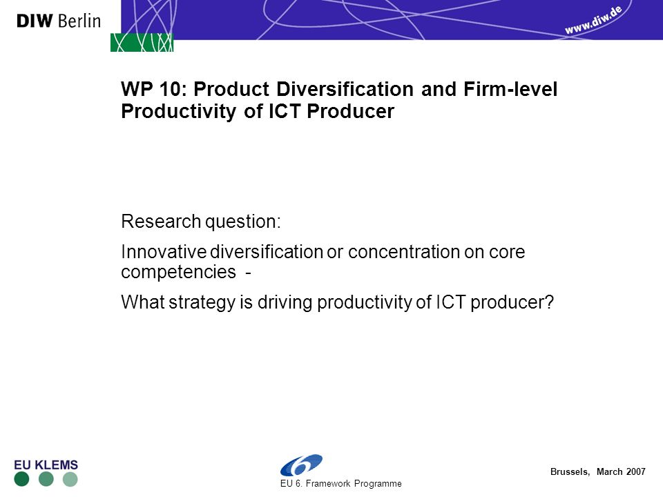 Brussels, March 2007 EU 6. Framework Programme WP 10: Product Diversification and Firm-level Productivity of ICT Producer Research question: Innovativ