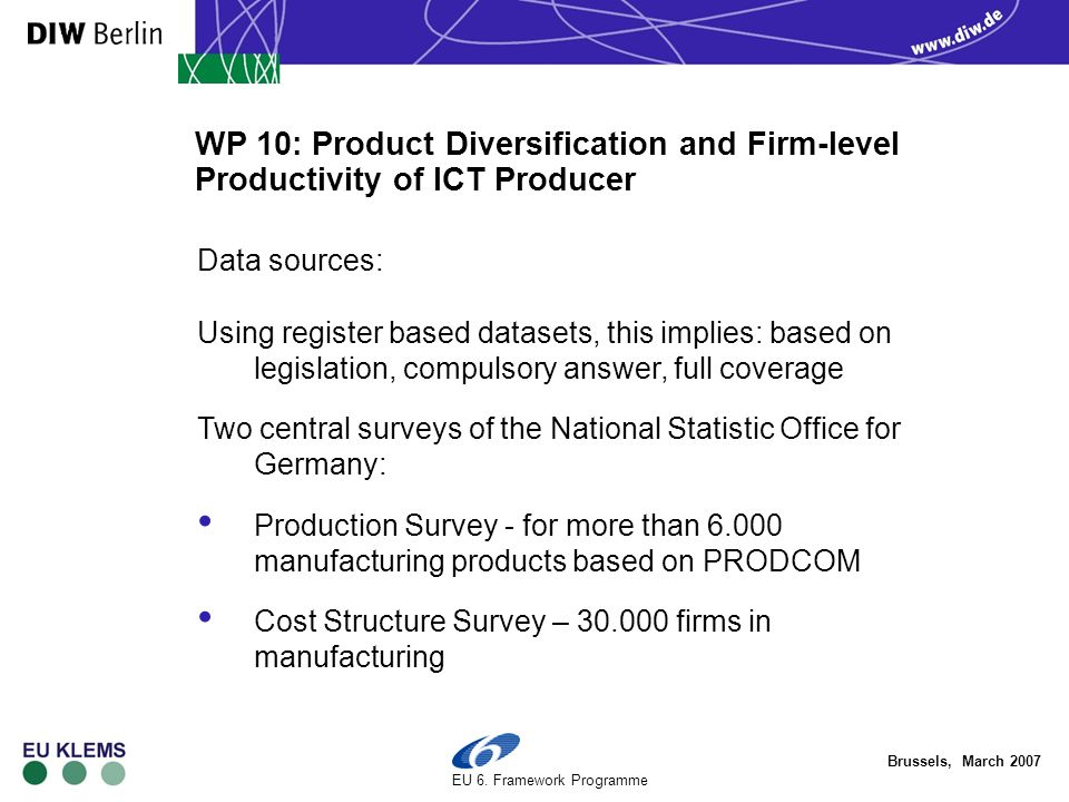 Brussels, March 2007 EU 6. Framework Programme Data sources: WP 10: Product Diversification and Firm-level Productivity of ICT Producer Using register