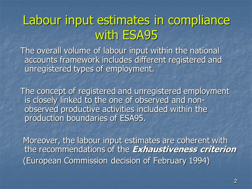 3 The exhaustiveness criterion Commission decision of 22 February 1994 The exhaustiveness criterion Commission decision of 22 February 1994 Definition - Article 2 Definition - Article 2 GNP and GDP estimates are exhaustive when they cover not only production, primary income and expenditure which are directly observed in statistical surveys or administrative files, but include production, primary income and expenditure which are not directly observed GNP and GDP estimates are exhaustive when they cover not only production, primary income and expenditure which are directly observed in statistical surveys or administrative files, but include production, primary income and expenditure which are not directly observed