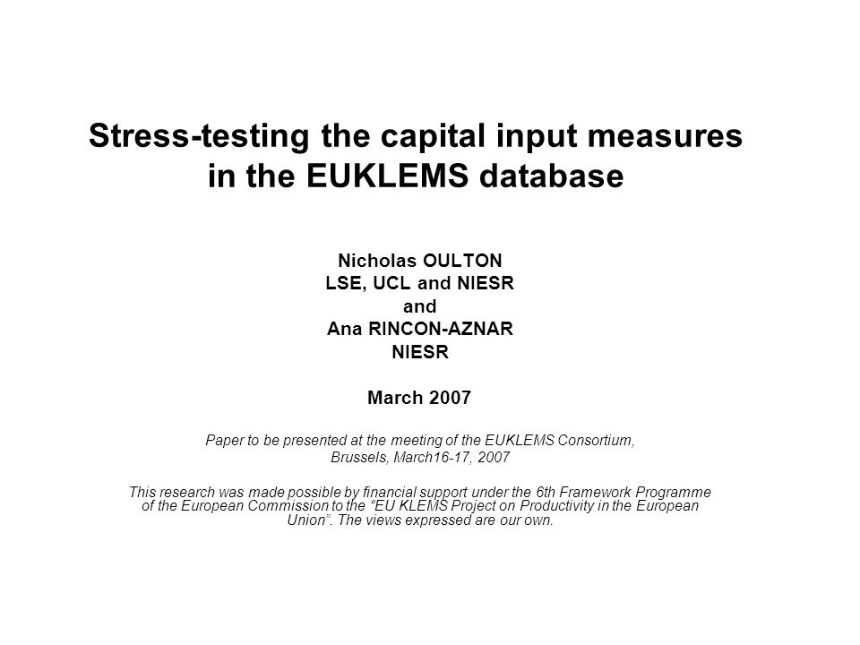 Outline Aim of the study: Stress-testing capital input measures in the EUKLEMS database Estimating the average real rate of return: methodology and results Conclusions Further work