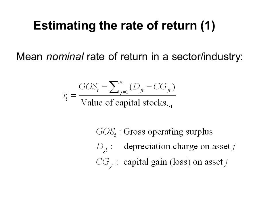 Estimating the rate of return (1) Mean nominal rate of return in a sector/industry: