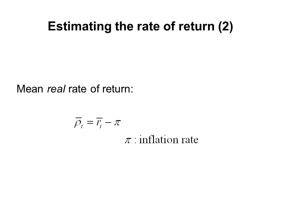 Estimating the rate of return (2) Mean real rate of return: