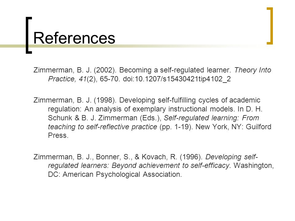 References Zimmerman, B. J. (2002). Becoming a self-regulated learner.