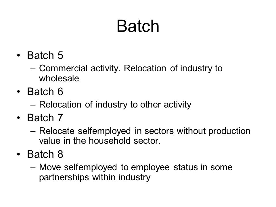 Batch Batch 5 –Commercial activity. Relocation of industry to wholesale Batch 6 –Relocation of industry to other activity Batch 7 –Relocate selfemploy