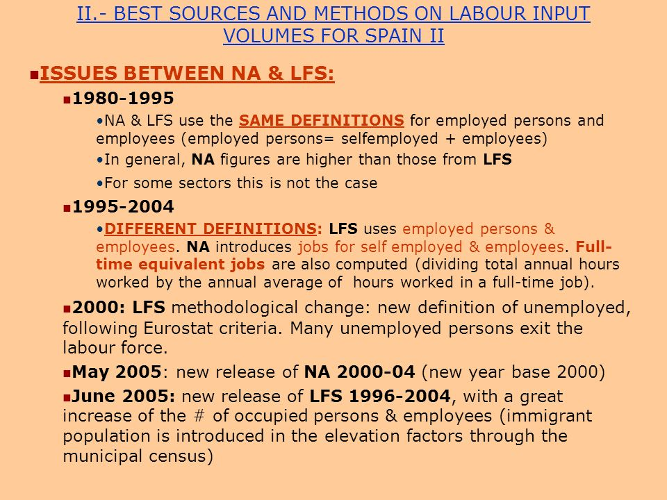 II.- BEST SOURCES AND METHODS ON LABOUR INPUT VOLUMES FOR SPAIN II ISSUES BETWEEN NA & LFS: 1980-1995 NA & LFS use the SAME DEFINITIONS for employed p