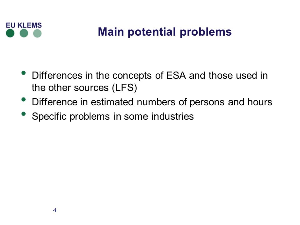4 Main potential problems Differences in the concepts of ESA and those used in the other sources (LFS) Difference in estimated numbers of persons and