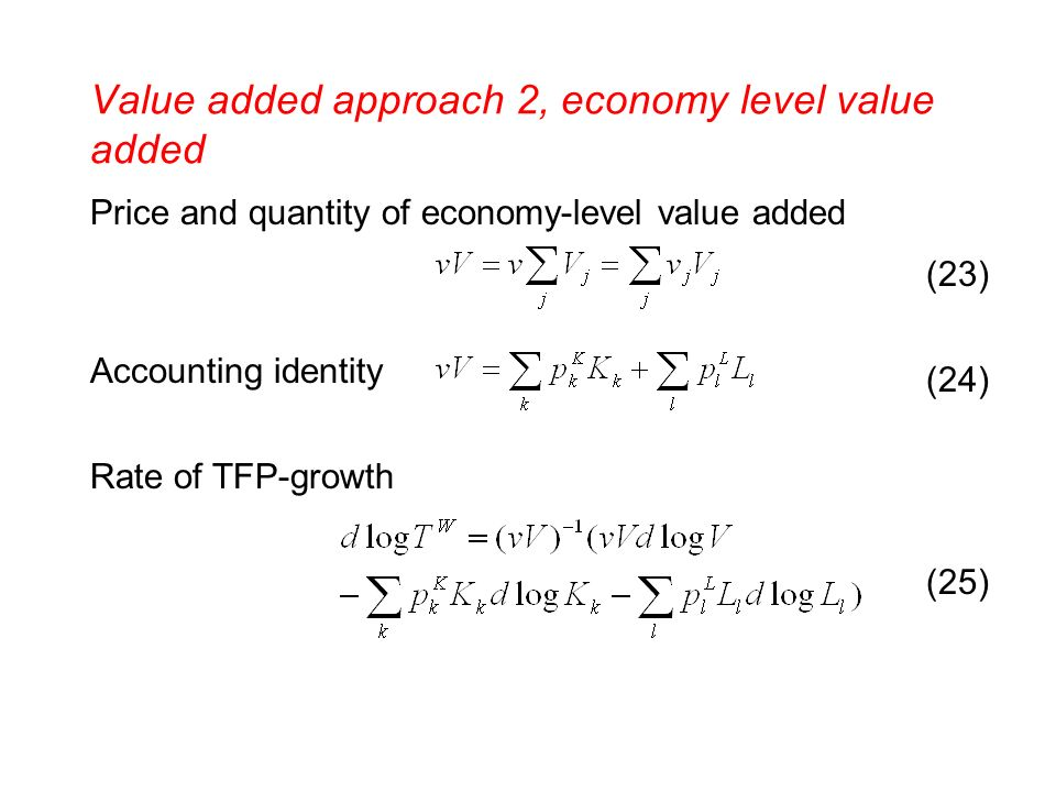 Value added approach 2, economy level value added Price and quantity of economy-level value added Accounting identity Rate of TFP-growth (23) (24) (25)