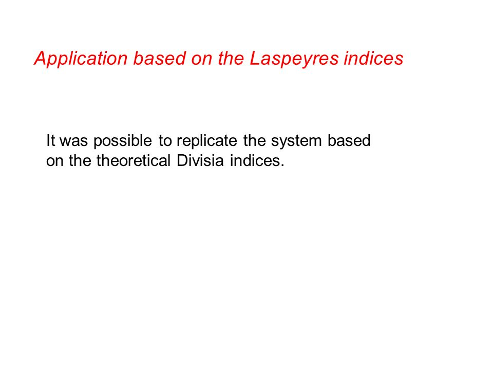 Application based on the Laspeyres indices It was possible to replicate the system based on the theoretical Divisia indices.