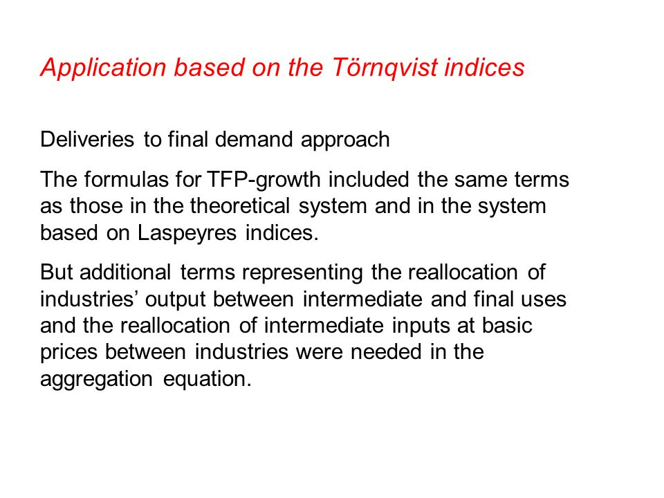 Application based on the Törnqvist indices Deliveries to final demand approach The formulas for TFP-growth included the same terms as those in the theoretical system and in the system based on Laspeyres indices.
