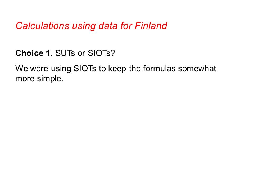 Calculations using data for Finland Choice 1. SUTs or SIOTs.