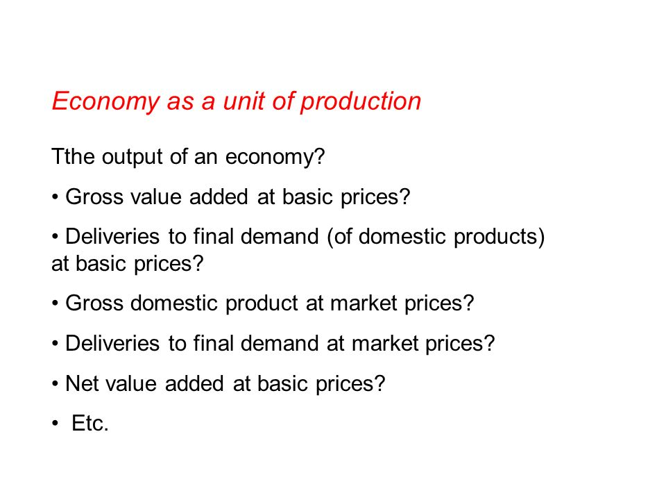 Economy as a unit of production Tthe output of an economy.