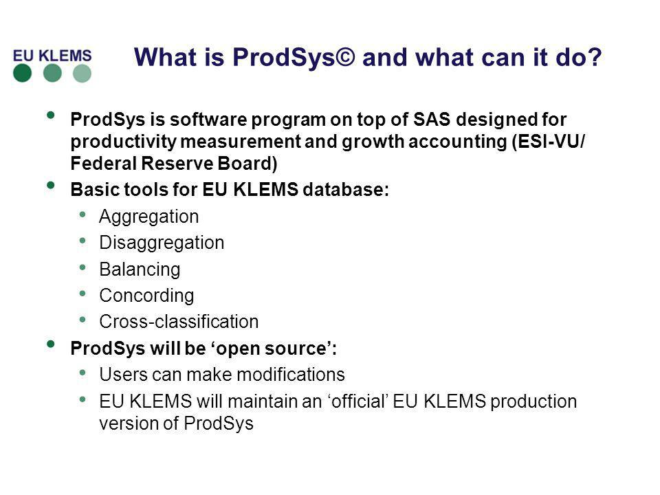 What is ProdSys© and what can it do? ProdSys is software program on top of SAS designed for productivity measurement and growth accounting (ESI-VU/ Fe