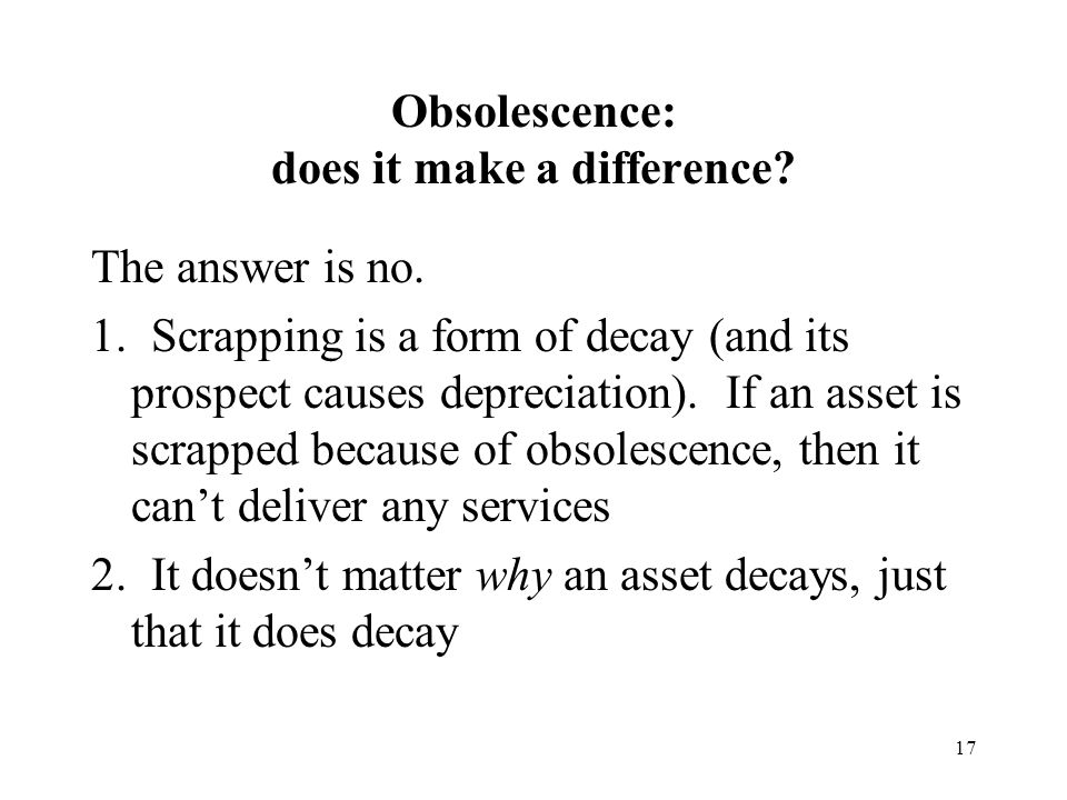 17 Obsolescence: does it make a difference. The answer is no.