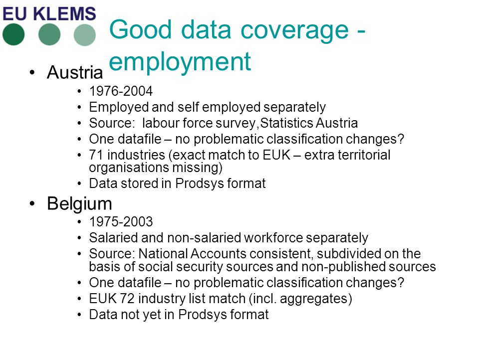 Good data coverage - employment Austria 1976-2004 Employed and self employed separately Source: labour force survey,Statistics Austria One datafile – no problematic classification changes.