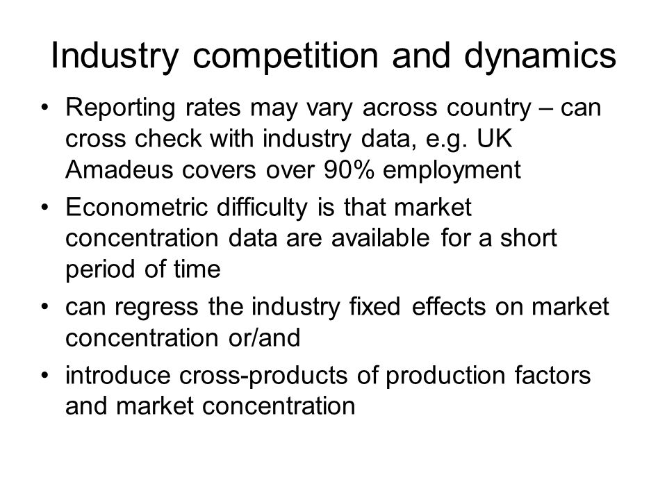 Industry competition and dynamics Reporting rates may vary across country – can cross check with industry data, e.g.