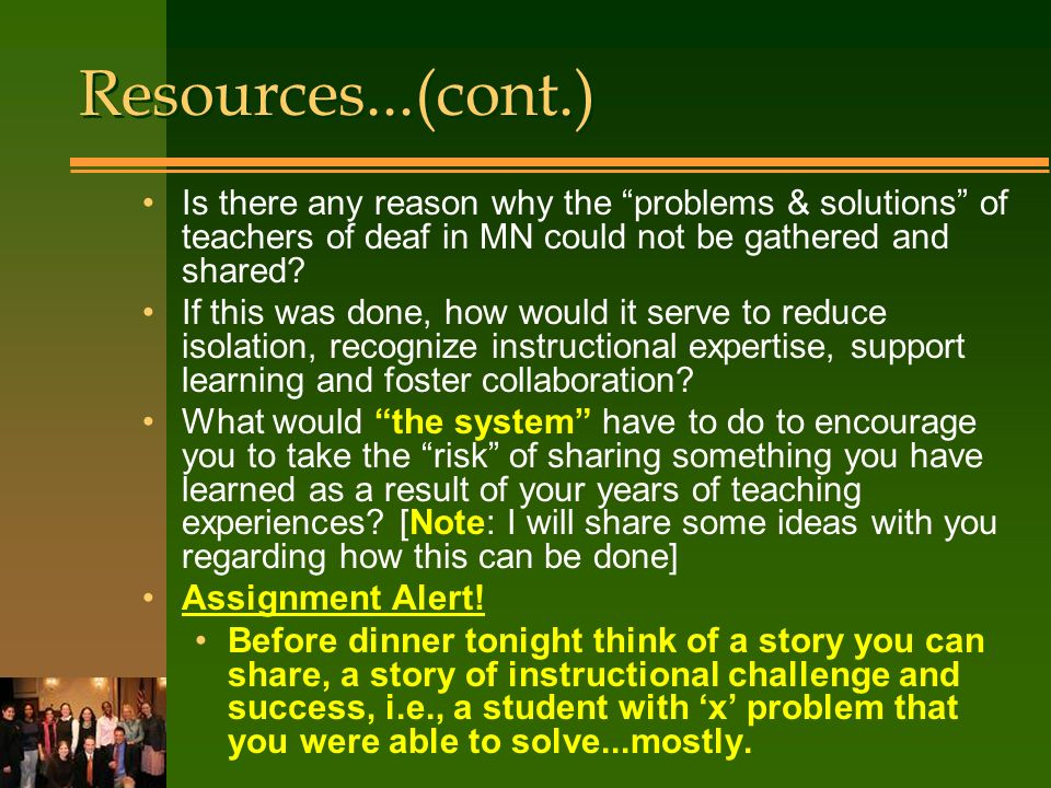 Resources...(cont.) Is there any reason why the problems & solutions of teachers of deaf in MN could not be gathered and shared.