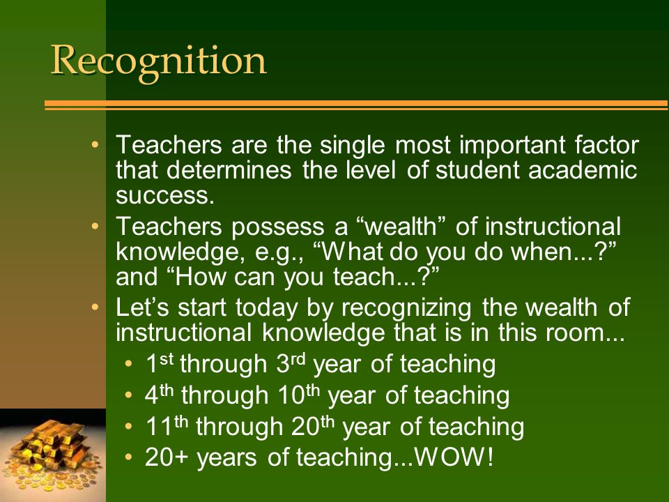 Recognition Teachers are the single most important factor that determines the level of student academic success.