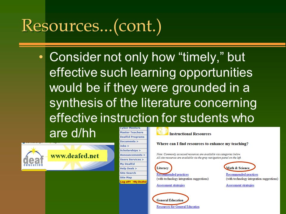 Consider not only how timely, but effective such learning opportunities would be if they were grounded in a synthesis of the literature concerning effective instruction for students who are d/hh Resources...(cont.)