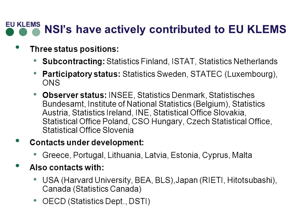 NSIs have actively contributed to EU KLEMS Three status positions: Subcontracting: Statistics Finland, ISTAT, Statistics Netherlands Participatory sta