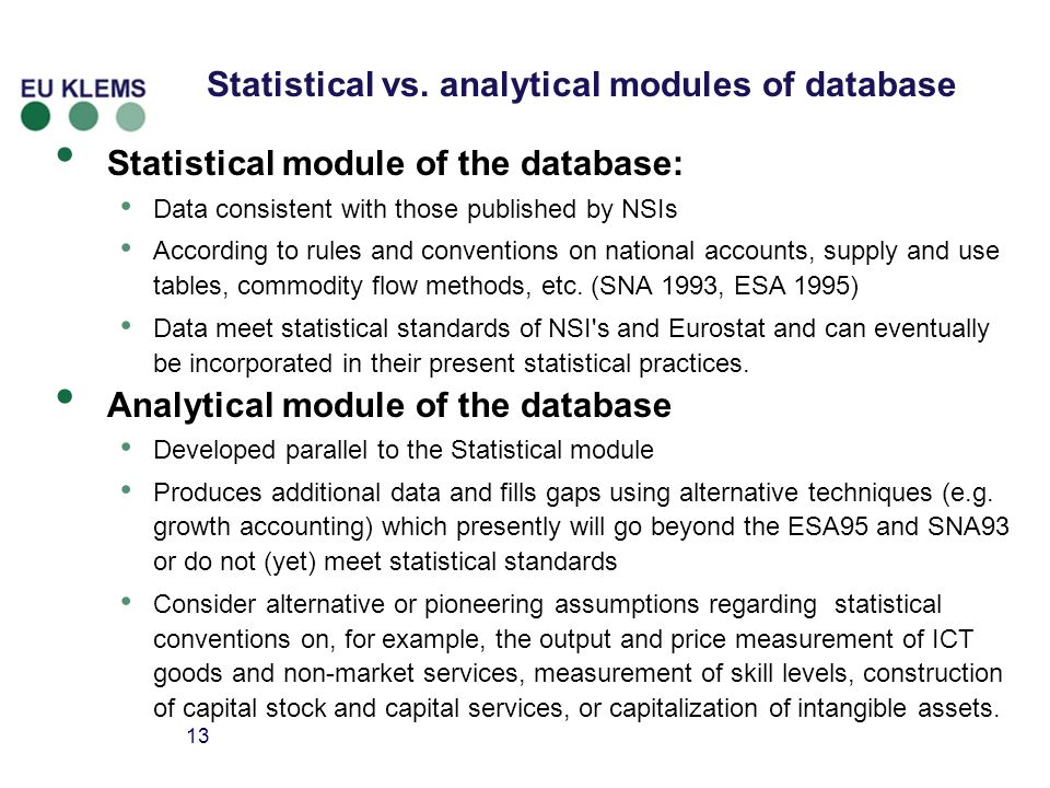 13 Statistical vs. analytical modules of database Statistical module of the database: Data consistent with those published by NSIs According to rules
