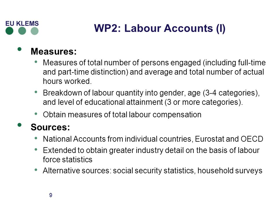 9 WP2: Labour Accounts (I) Measures: Measures of total number of persons engaged (including full-time and part-time distinction) and average and total number of actual hours worked.