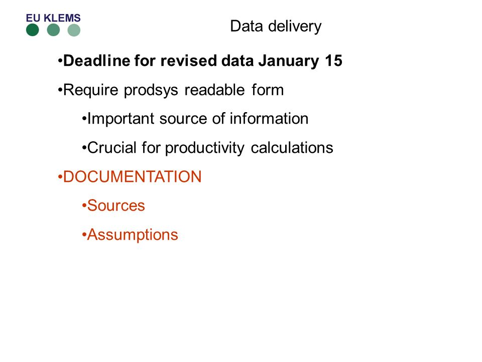 Data delivery Deadline for revised data January 15 Require prodsys readable form Important source of information Crucial for productivity calculations DOCUMENTATION Sources Assumptions
