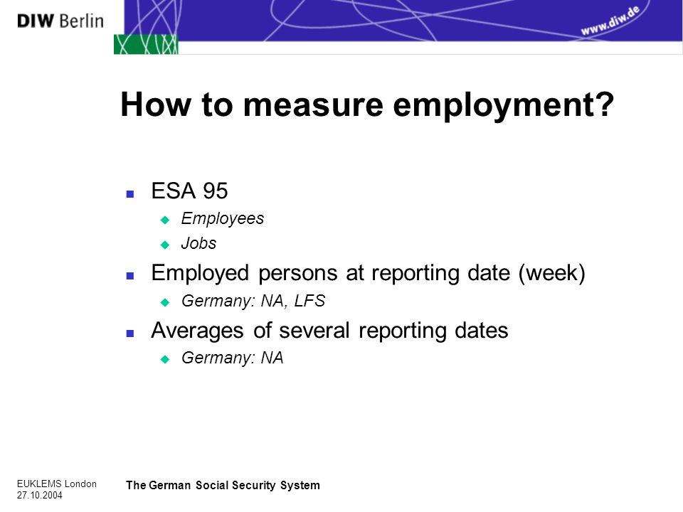 EUKLEMS London The German Social Security System How to measure employment.