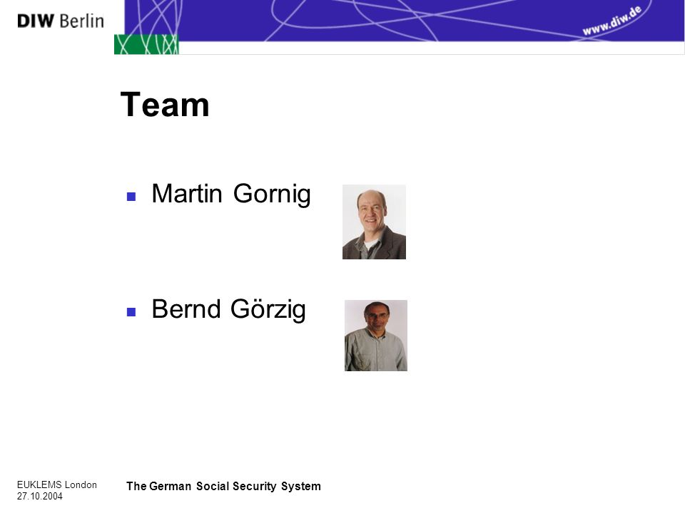 EUKLEMS London 27.10.2004 The German Social Security System Team n Martin Gornig n Bernd Görzig