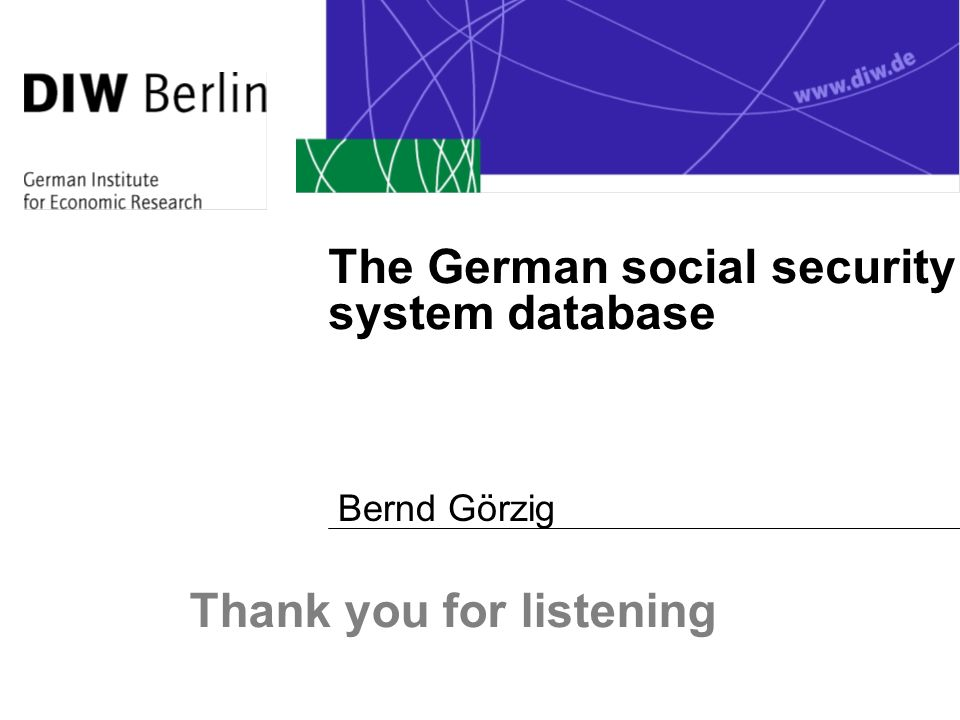 The German social security system database Bernd Görzig Thank you for listening