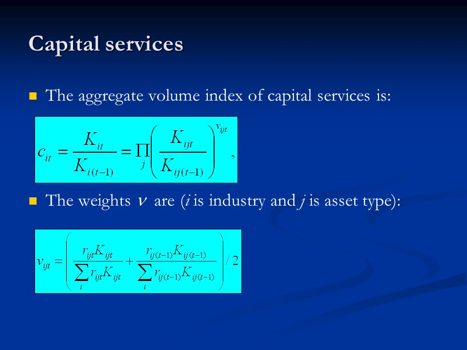 Capital services The aggregate volume index of capital services is: The weights are (i is industry and j is asset type):
