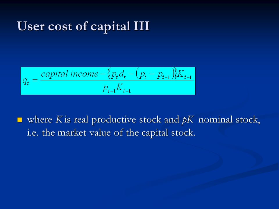 User cost of capital III where K is real productive stock and pK nominal stock, i.e.