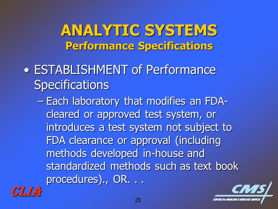 28 CLIA ANALYTIC SYSTEMS Performance Specifications ESTABLISHMENT of Performance SpecificationsESTABLISHMENT of Performance Specifications –Each labor