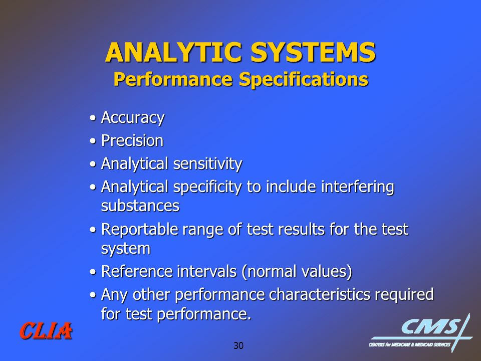 30 CLIA ANALYTIC SYSTEMS Performance Specifications AccuracyAccuracy PrecisionPrecision Analytical sensitivityAnalytical sensitivity Analytical specif