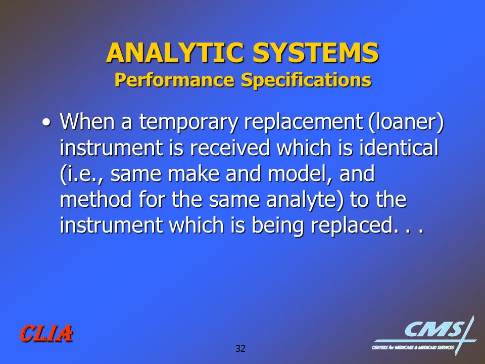 32 CLIA ANALYTIC SYSTEMS Performance Specifications When a temporary replacement (loaner) instrument is received which is identical (i.e., same make a
