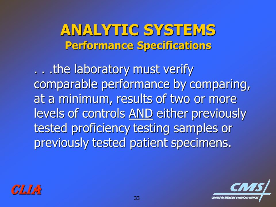 33 CLIA ANALYTIC SYSTEMS Performance Specifications...the laboratory must verify comparable performance by comparing, at a minimum, results of two or