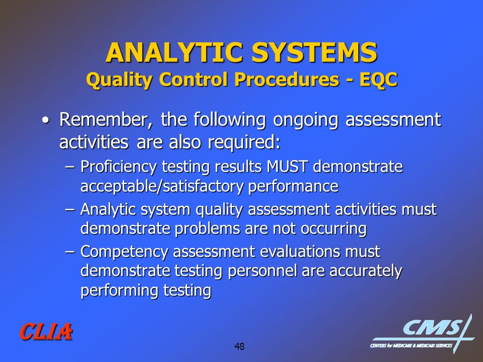 48 CLIA ANALYTIC SYSTEMS Quality Control Procedures - EQC Remember, the following ongoing assessment activities are also required:Remember, the follow