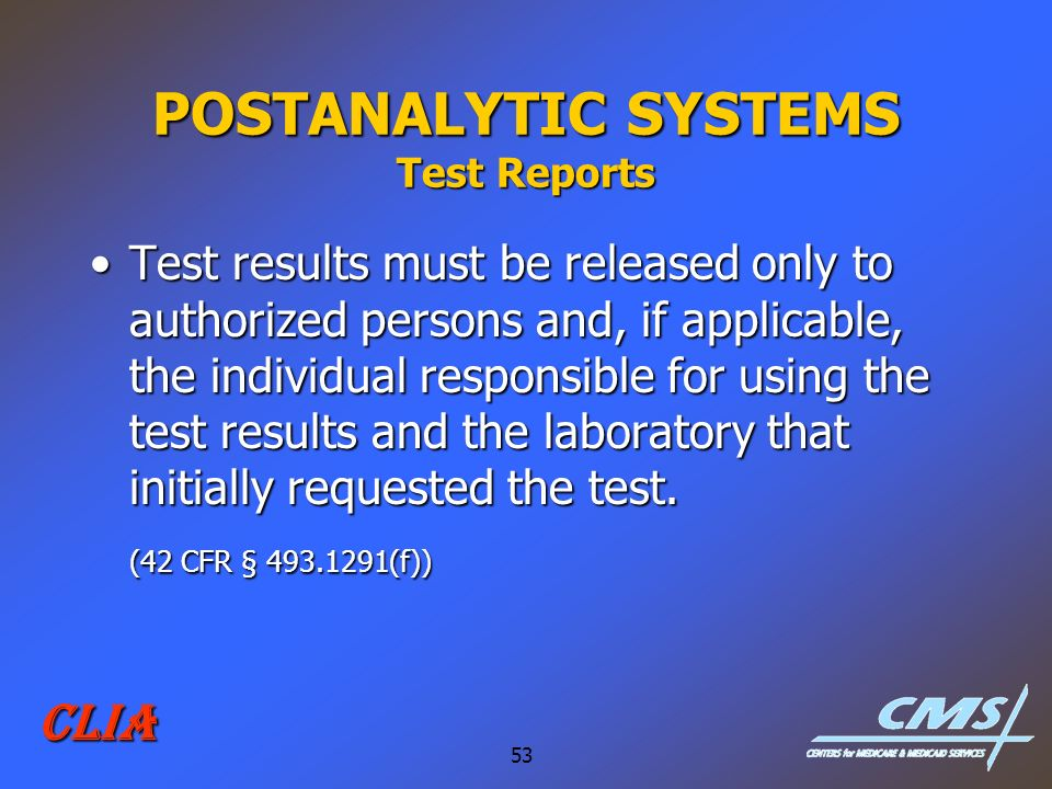53 CLIA POSTANALYTIC SYSTEMS Test Reports Test results must be released only to authorized persons and, if applicable, the individual responsible for