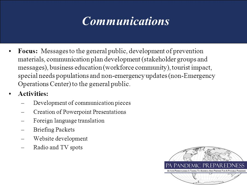 Focus: Messages to the general public, development of prevention materials, communication plan development (stakeholder groups and messages), business education (workforce community), tourist impact, special needs populations and non-emergency updates (non-Emergency Operations Center) to the general public.