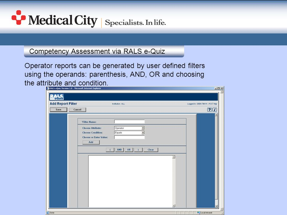 Competency Assessment via RALS e-Quiz Operator reports can be generated by user defined filters using the operands: parenthesis, AND, OR and choosing