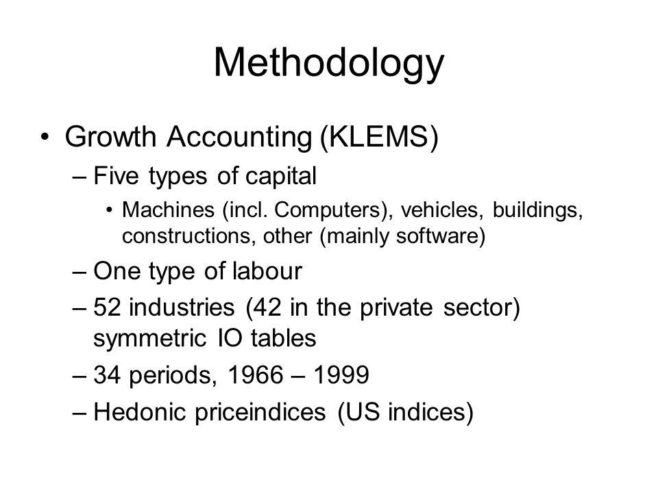 Methodology Growth Accounting (KLEMS) –Five types of capital Machines (incl.