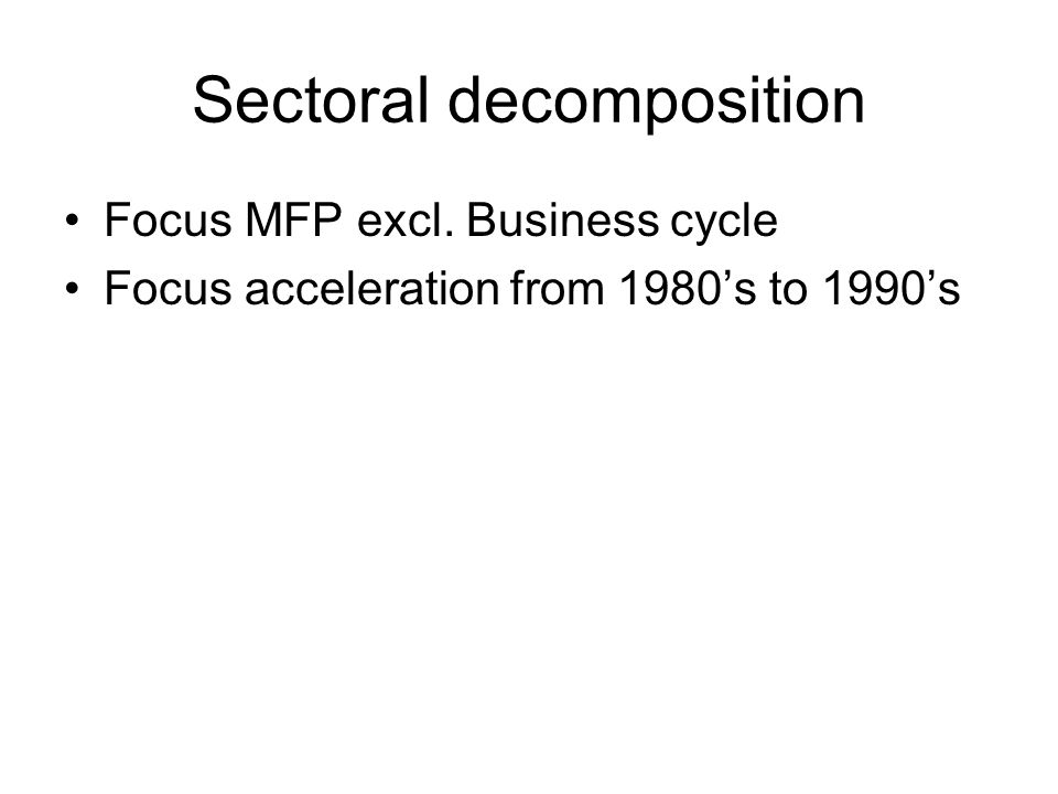 Sectoral decomposition Focus MFP excl. Business cycle Focus acceleration from 1980s to 1990s