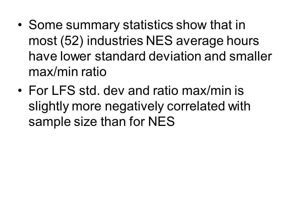 Some summary statistics show that in most (52) industries NES average hours have lower standard deviation and smaller max/min ratio For LFS std.