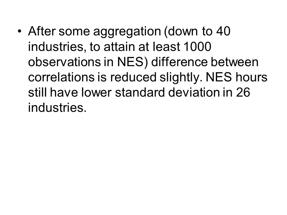 After some aggregation (down to 40 industries, to attain at least 1000 observations in NES) difference between correlations is reduced slightly.