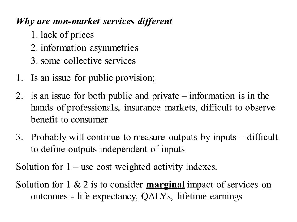 Why are non-market services different 1. lack of prices 2. information asymmetries 3. some collective services 1.Is an issue for public provision; 2.i