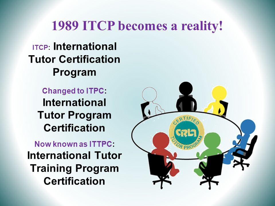 ITCP: International Tutor Certification Program Changed to ITPC: International Tutor Program Certification Now known as ITTPC: International Tutor Tra