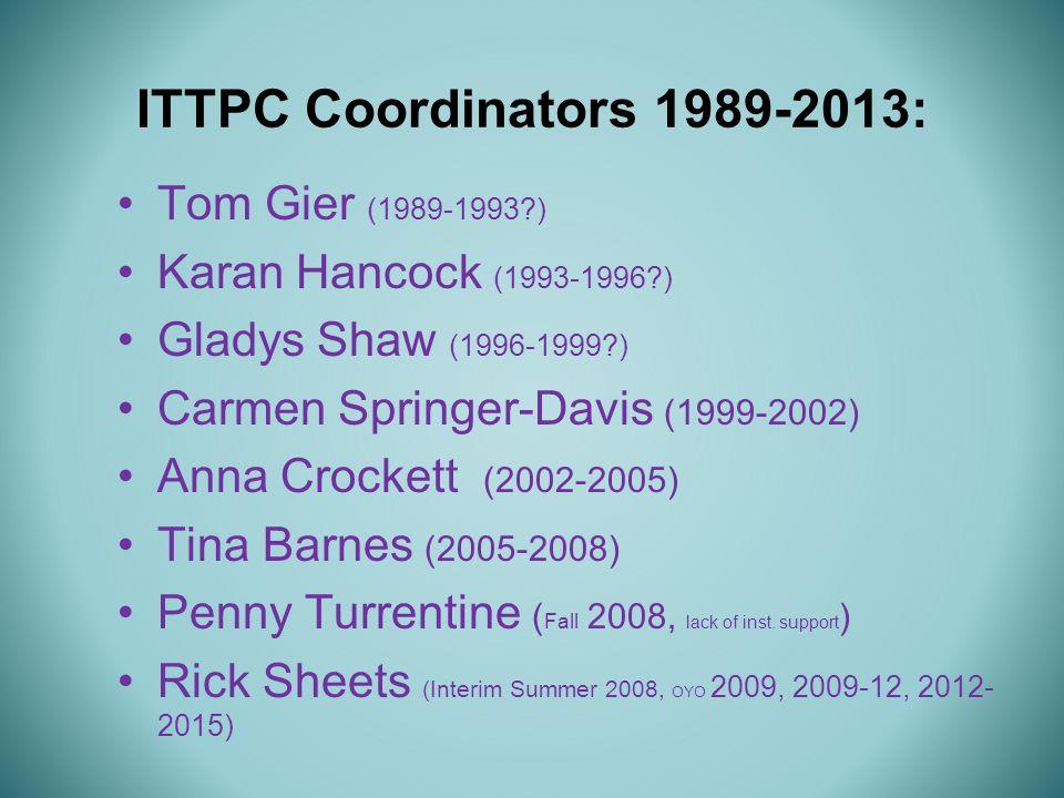 ITTPC Coordinators 1989-2013: Tom Gier (1989-1993?) Karan Hancock (1993-1996?) Gladys Shaw (1996-1999?) Carmen Springer-Davis (1999-2002) Anna Crocket