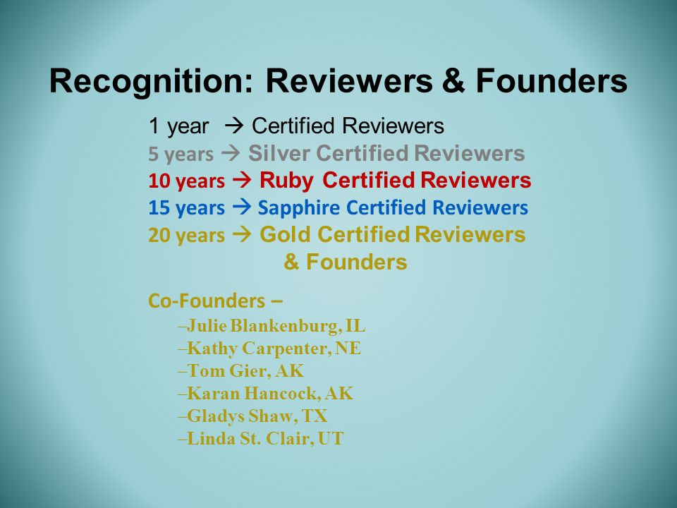 Recognition: Reviewers & Founders 1 year Certified Reviewers 5 years Silver Certified Reviewers 10 years Ruby Certified Reviewers 15 years Sapphire Ce