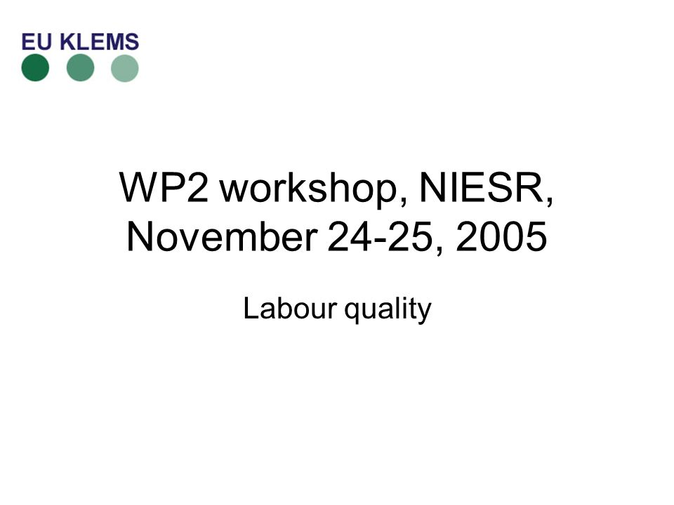WP2 workshop, NIESR, November 24-25, 2005 Labour quality